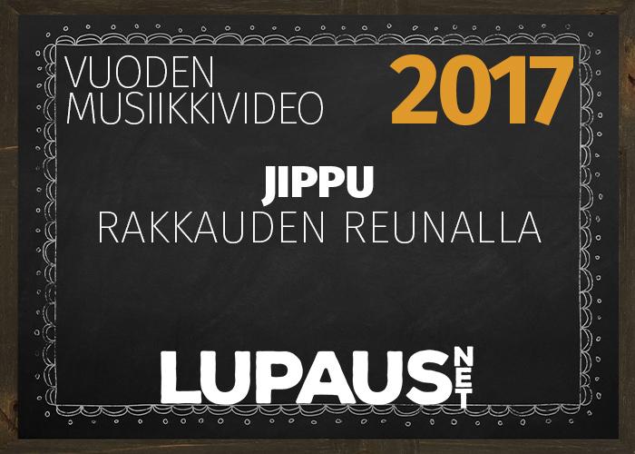 LupausNetin Vuoden Valinnat 2017 – Vuoden musiikkivideo – Jippu, Rakkauden reunalla