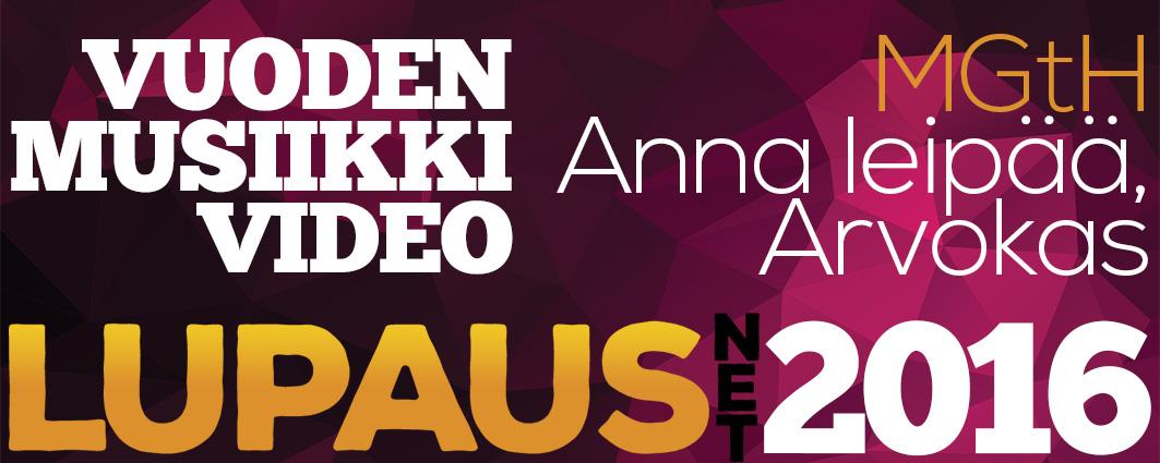 LupausNetin Vuoden Valinnat 2016 – Vuoden musiikkivideo – MGtH, Anna leipää – Arvokas
