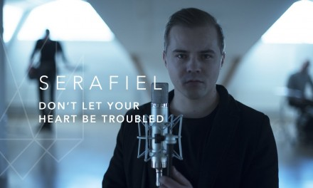 Video: Serafiel – Don't Let Your Heart Be Troubled